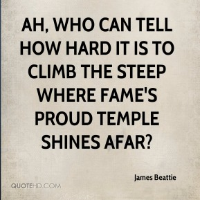 James Beattie - Ah, who can tell how hard it is to climb the steep where Fame's proud temple shines afar?