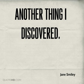 Jane Smiley  - Another thing I discovered.