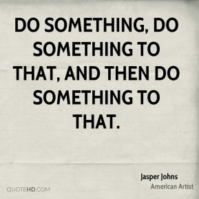 Do something, do something to that, and then do something to that.