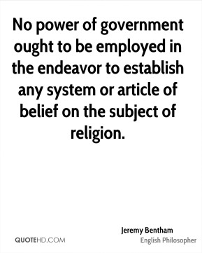 No power of government ought to be employed in the endeavor to establish any system or article of belief on the subject of religion.