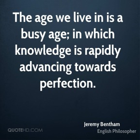 The age we live in is a busy age; in which knowledge is rapidly advancing towards perfection.