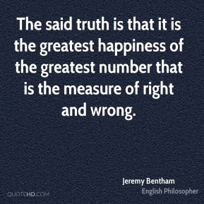 The said truth is that it is the greatest happiness of the greatest number that is the measure of right and wrong.