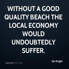 Without a good quality beach the local economy would undoubtedly suffer.