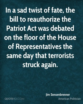In a sad twist of fate, the bill to reauthorize the Patriot Act was debated on the floor of the House of Representatives the same day that terrorists struck again.