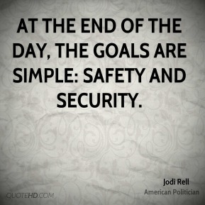 Jodi Rell - At the end of the day, the goals are simple: safety and security.