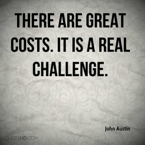 There are great costs. It is a real challenge.