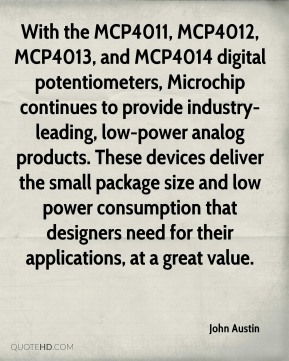 With the MCP4011, MCP4012, MCP4013, and MCP4014 digital potentiometers, Microchip continues to provide industry-leading, low-power analog products. These devices deliver the small package size and low power consumption that designers need for their applications, at a great value.