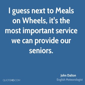 John Dalton  - I guess next to Meals on Wheels, it's the most important service we can provide our seniors.