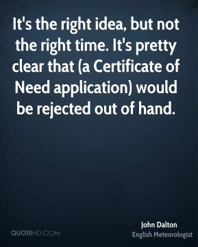 It's the right idea, but not the right time. It's pretty clear that (a Certificate of Need application) would be rejected out of hand.