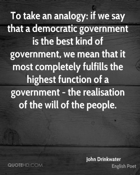 To take an analogy: if we say that a democratic government is the best kind of government, we mean that it most completely fulfills the highest function of a government - the realisation of the will of the people.