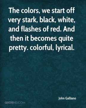 John Galliano  - The colors, we start off very stark, black, white, and flashes of red. And then it becomes quite pretty. colorful, lyrical.