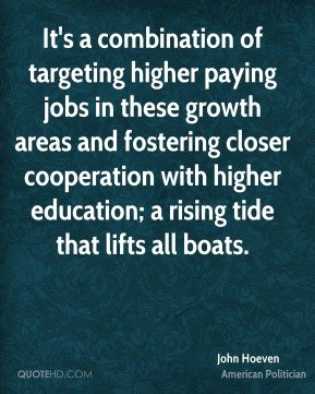 John Hoeven - It's a combination of targeting higher paying jobs in these growth areas and fostering closer cooperation with higher education; a rising tide that lifts all boats.