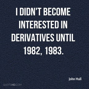 John Hull - I didn't become interested in derivatives until 1982, 1983.
