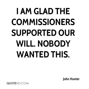 I am glad the commissioners supported our will. Nobody wanted this.