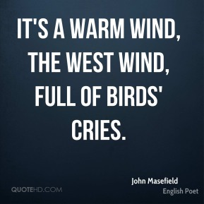 It's a warm wind, the west wind, full of birds' cries.
