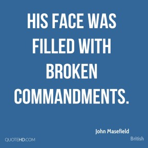 His face was filled with broken commandments.