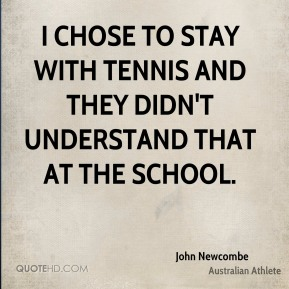 I chose to stay with tennis and they didn't understand that at the school.