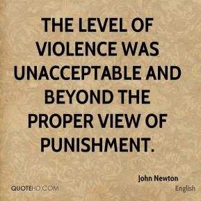 The level of violence was unacceptable and beyond the proper view of punishment.