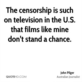 The censorship is such on television in the U.S. that films like mine don't stand a chance.