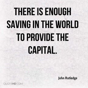 There is enough saving in the world to provide the capital.