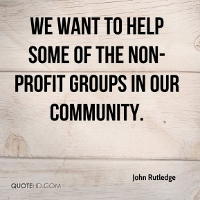 We want to help some of the non-profit groups in our community.