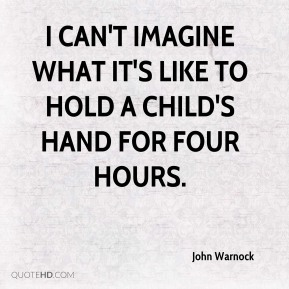 I can't imagine what it's like to hold a child's hand for four hours.