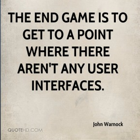 The end game is to get to a point where there aren't any user interfaces.