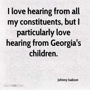 Johnny Isakson  - I love hearing from all my constituents, but I particularly love hearing from Georgia's children.