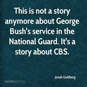 This is not a story anymore about George Bush's service in the National Guard. It's a story about CBS.