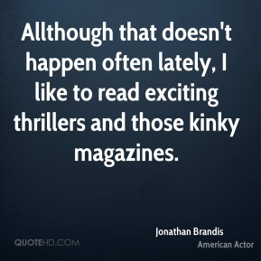 Allthough that doesn't happen often lately, I like to read exciting thrillers and those kinky magazines.