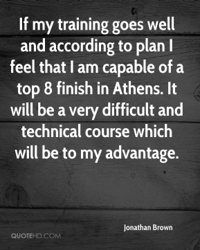 If my training goes well and according to plan I feel that I am capable of a top 8 finish in Athens. It will be a very difficult and technical course which will be to my advantage.