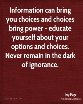 Joy Page - Information can bring you choices and choices bring power - educate yourself about your options and choices. Never remain in the dark of ignorance.