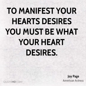 Joy Page - To manifest your hearts desires you must BE what your heart desires.