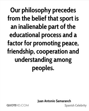 Our philosophy precedes from the belief that sport is an inalienable part of the educational process and a factor for promoting peace, friendship, cooperation and understanding among peoples.