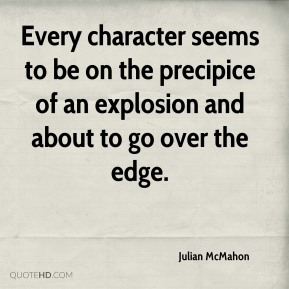 Julian McMahon  - Every character seems to be on the precipice of an explosion and about to go over the edge.
