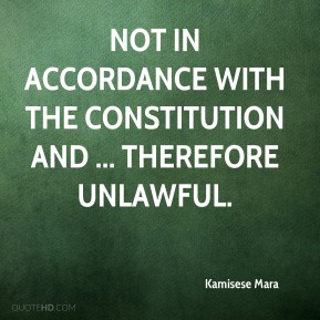 Kamisese Mara  - not in accordance with the constitution and ... therefore unlawful.