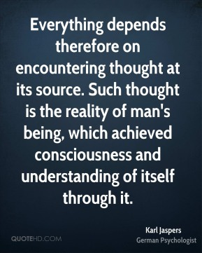 Everything depends therefore on encountering thought at its source. Such thought is the reality of man's being, which achieved consciousness and understanding of itself through it.