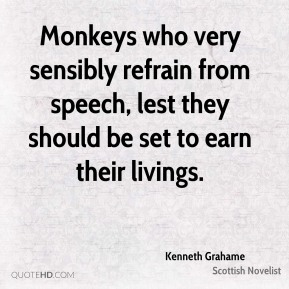 Monkeys who very sensibly refrain from speech, lest they should be set to earn their livings.