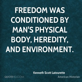 Freedom was conditioned by man's physical body, heredity, and environment.