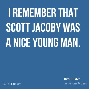 Kim Hunter - I remember that Scott Jacoby was a nice young man.