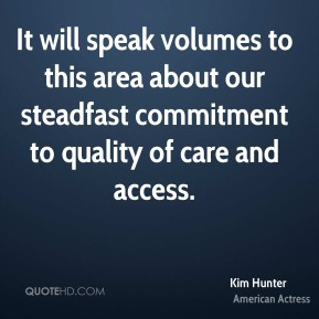 Kim Hunter  - It will speak volumes to this area about our steadfast commitment to quality of care and access.