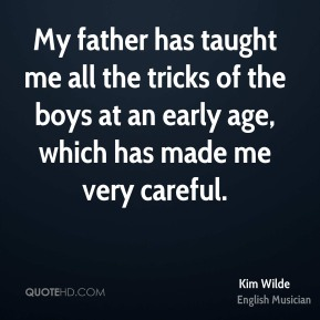 Kim Wilde - My father has taught me all the tricks of the boys at an early age, which has made me very careful.