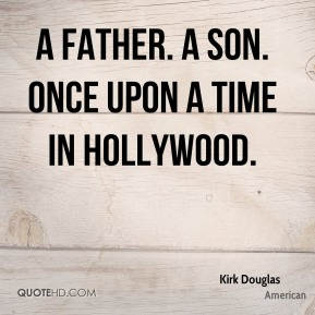 Kirk Douglas  - A Father. A Son. Once Upon a Time in Hollywood.