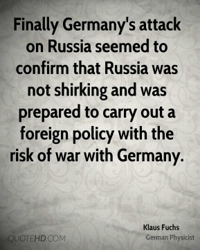 Finally Germany's attack on Russia seemed to confirm that Russia was not shirking and was prepared to carry out a foreign policy with the risk of war with Germany.