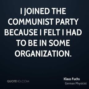 Klaus Fuchs - I joined the Communist Party because I felt I had to be in some organization.
