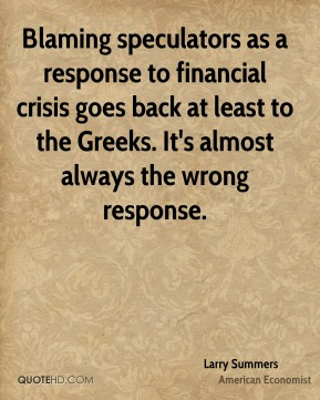 Blaming speculators as a response to financial crisis goes back at least to the Greeks. It's almost always the wrong response.