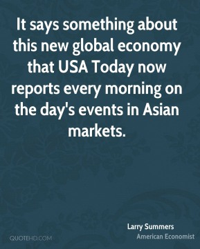 It says something about this new global economy that USA Today now reports every morning on the day's events in Asian markets.