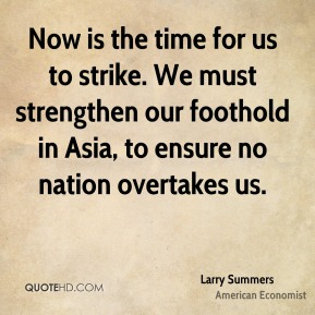Now is the time for us to strike. We must strengthen our foothold in Asia, to ensure no nation overtakes us.
