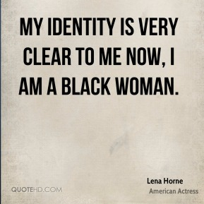 My identity is very clear to me now, I am a black woman.