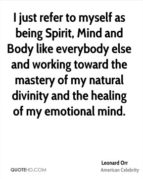 Leonard Orr - I just refer to myself as being Spirit, Mind and Body like everybody else and working toward the mastery of my natural divinity and the healing of my emotional mind.